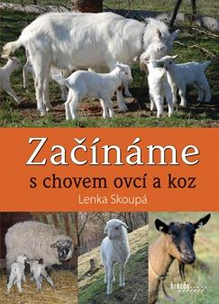 Kniha ZAČÍNÁME S CHOVEM OVCÍ A KOZ – Lenka Skoupá
